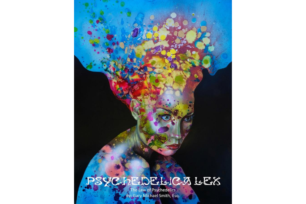 Gary Smith's Expansive Legal Manual Psychedelica Lex Now Available